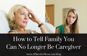 How to Tell Family You Can No Longer Be Caregiver
